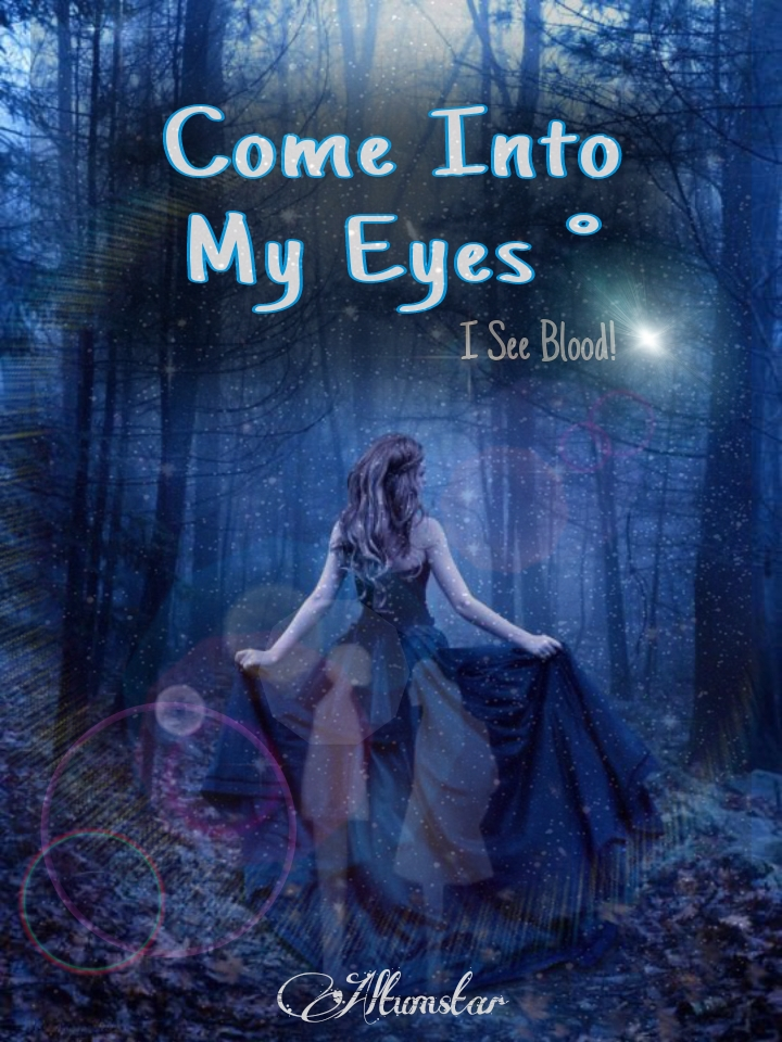 Come Into My Eyes : I See Blood!
